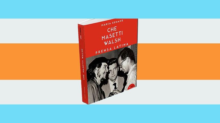 Presentan en Argentina el libro Che, Masetti, Walsh y PrensaLatina
